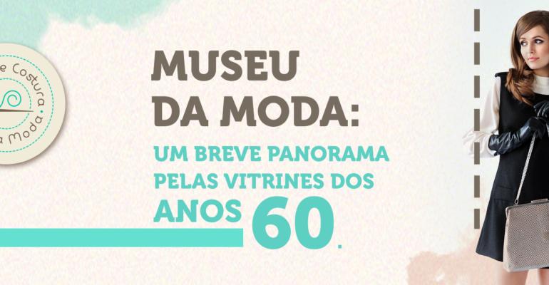 Museu da Moda: um breve panorama pelas vitrines dos anos 60