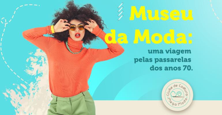 Museu da Moda: uma viagem pelas passarelas dos anos 70.